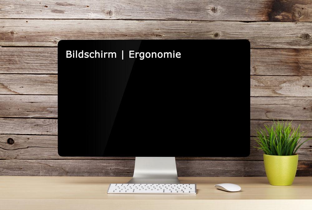 Ergonomie Bildschirm