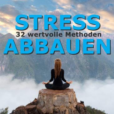 Stress abbauen | 32 wertvolle Methoden zur Stressbewältigung